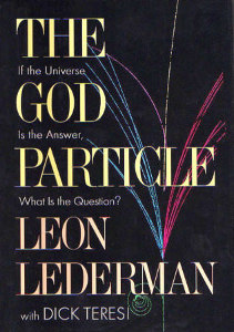 The_God_Particle_-_If_the_Universe_Is_the_Answer,_What_Is_the_Question_(book_cover)